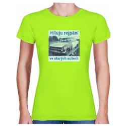 Tričko s potiskem dámské Miluju rejpání ve starejch autech