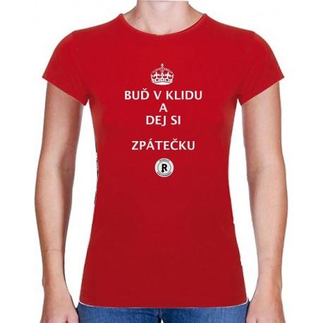 e8d5fc24121 Originální dámské tričko s potiskem Buď v klidu a dej si zpátečku